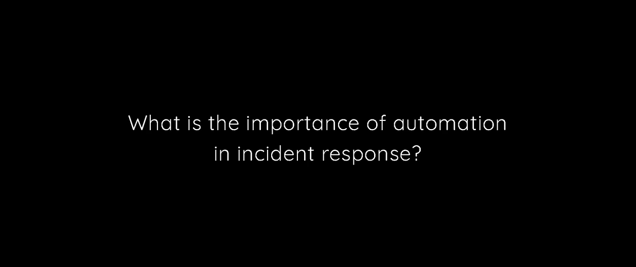 What is the importance of automation in incident response?