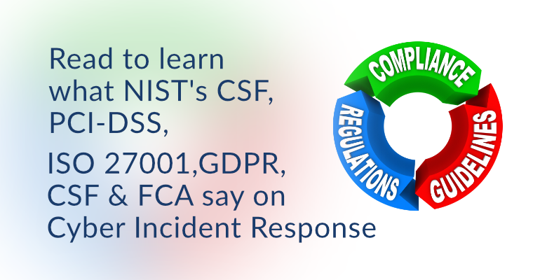 NIST, GDPR, PCI-DSS, ISO 27001, CSF & FCA on Cyber Incident Response